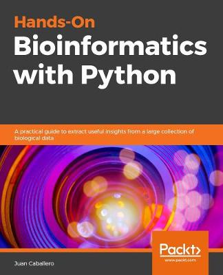 Hands-On Bioinformatics with Python A practical guide to extract useful  insights from a large collection of biological data